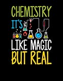 Chemistry It's Like Magic But Real: Funny Chemistry Joke Blank Sketchbook to Draw and Paint (110 Empty Pages, 8.5' x 11')