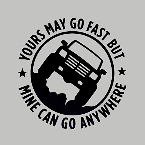 Yours May go fast but mine can go anywhere Aufkleber Vinyl Sticker personalisiert Auto Jeep Offroad Haushalt Fenster Style Tuning