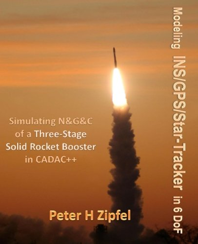 Modeling INS/GPS/Star-Tracker in 6 DoF: Simulating N&G&C of a Three-Stage Rocket Booster in CADAC++