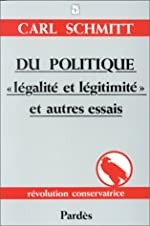 Du politique - Légalité et légitimité et autres essais de Carl Schmitt