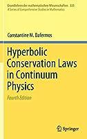 Hyperbolic Conservation Laws in Continuum Physics (Grundlehren der mathematischen Wissenschaften, 325)