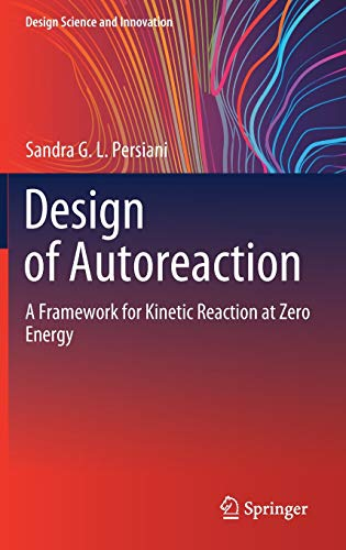 Compare Textbook Prices for Design of Autoreaction: A Framework for Kinetic Reaction at Zero Energy Design Science and Innovation 1st ed. 2020 Edition ISBN 9789811561771 by Persiani, Sandra G.L.
