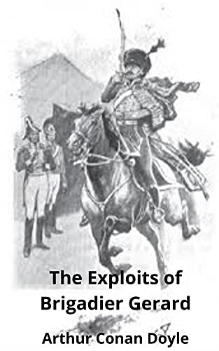 The Exploits of Brigadier Gerard (Annotated) (English Edition)