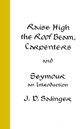 Raise High the Roof Beam, Carpenters, and Seymour: An Introduction Stories