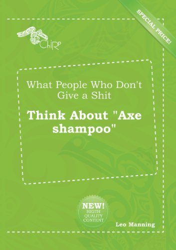What People Who Don't Give a Shit Think about Axe Shampoo