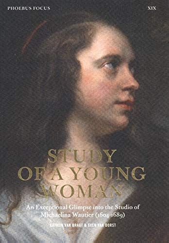 Study of a young woman: an exceptional glimpse into the studio of Michaelina Wautier (1604-1689): An exceptional glimpse into Michaelina Wautier's studio (1604-1689)