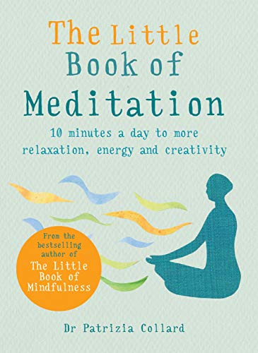 The Little Book of Meditation: 10 minutes a day to more relaxation, energy and creativity by [Patrizia Collard]