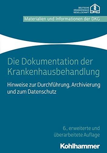 Die Dokumentation der Krankenhausbehandlung: Hinweise zur Durchführung, Archivierung und zum Datenschutz