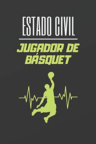 ESTADO CIVIL JUGADOR DE BÁSQUET: CUADERNO LINEADO. CUADERNO DE NOTAS, DIARIO O AGENDA. REGALO ORIGINAL PARA AMANTES DEL BALONCESTO