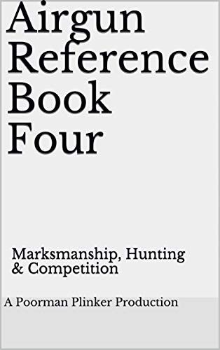 Airgun Reference Book Four: Marksmanship, Hunting & Competition