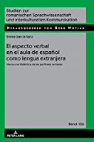El aspecto verbal en el aula de español como lengua extranjera / The verbal aspect in the classroom of Spanish as a foreign language: Hacia una didáctica de las perífrasis verbales / Towards a didactic of verbal periphrases (Studien Zur Romanischen Sprachwissenschaft Und Interkulturellen Kommunikation)