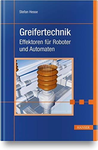 Greifertechnik: Effektoren für Roboter und Automaten