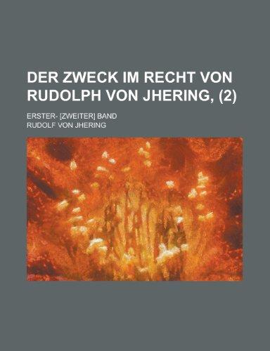 Der Zweck Im Recht Von Rudolph Von Jhering, (2); Erster- [Zweiter] Band