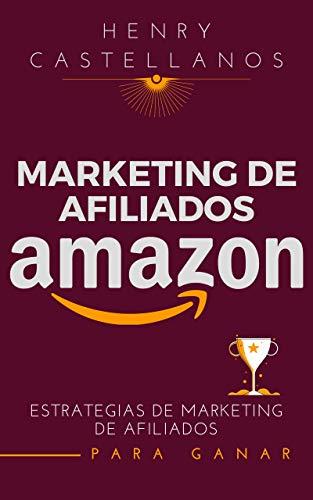 Marketing de afiliados amazon: Estrategias de Marketing de Afiliados para Principiantes, Cosas que debes saber de amazon afiliados y Cómo ganar dinero con Amazon Afiliados (Spanish Edition)