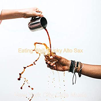 Eating Well, Funky Alto Sax