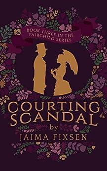 Courting Scandal (Fairchild Regency Romance Book 3) by [Jaima Fixsen]