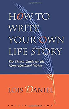 How to Write Your Own Life Story  The Classic Guide for the Nonprofessional Writer