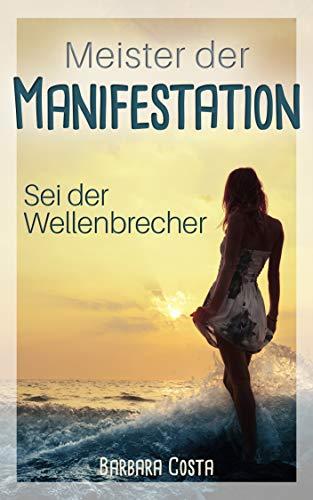 Meister der Manifestation! : Sei der Wellenbrecher!