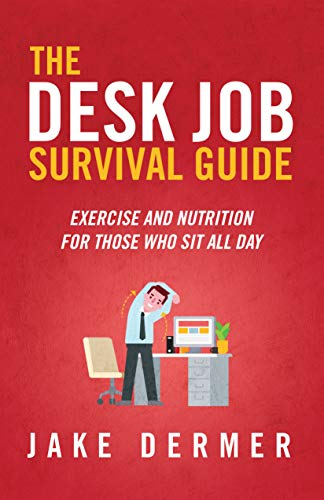 The Desk Job Survival Guide: Exercise And Nutrition For Those Who Sit All Day