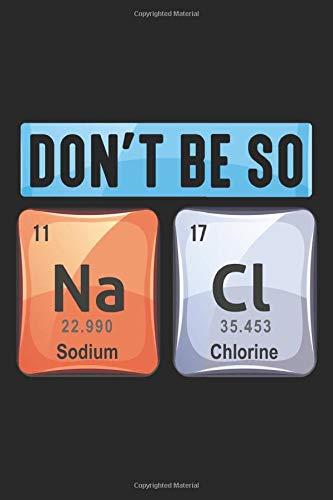 Don't be so: Salz Natriumchlorid Elemente der Periodischen Chemie Notizbuch DIN A5 120 Seiten für Notizen, Zeichnungen, Formeln | Organizer Schreibheft Planer Tagebuch
