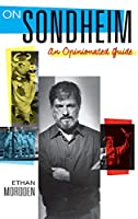 On Sondheim: An Opinionated Guide 0199394814 Book Cover