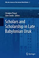 Scholars and Scholarship in Late Babylonian Uruk (Why the Sciences of the Ancient World Matter, 2)