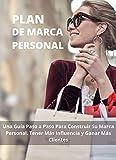PLAN DE MARCA PERSONAL: UNA GUÍA PASO A PASO PARA CONSTRUIR SU MARCA PERSONAL. TENER MÁS INFLUENCIA Y GANAR MÁS CLIENTES (Spanish Edition)