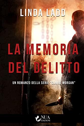 La memoria del delitto (Claire Morgan Vol. 5) di [Linda  Ladd, Cristina Bruni]
