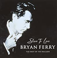 Slave to Love: Very Best of the Ballads by Bryan Ferry (2000-09-20)
