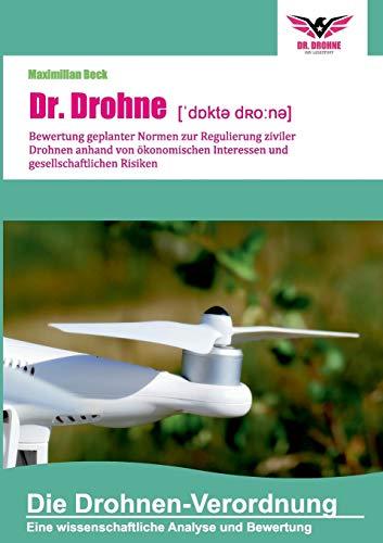 Dr. Drohne: Die Drohnen-Verordnung: Bewertung geplanter Normen zur Regulierung ziviler Drohnen anhand von ökonomischen Interessen und gesellschaftlichen Risiken