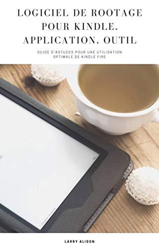 Logiciel de Rootage pour Kindle, Application, Outil: guide d'astuces pour une utilisation optimale...