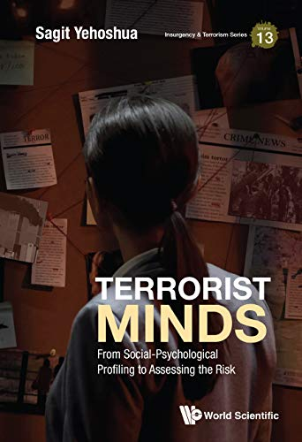 Terrorist Minds: From Social-psychological Profiling To Assessing The Risk...