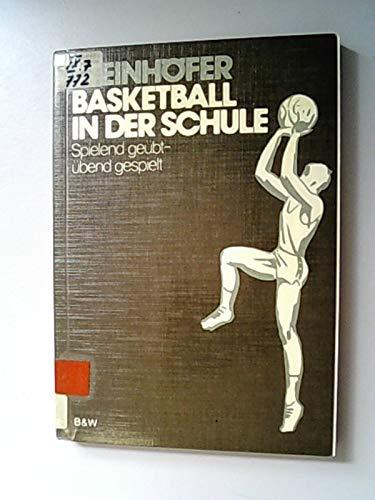 Basketball in der Schule : spielend geübt, übend gespielt.