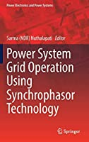Power System Grid Operation Using Synchrophasor Technology (Power Electronics and Power Systems)