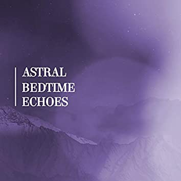 Astral Bedtime Echoes