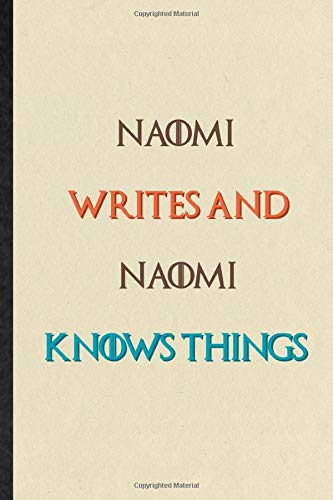 Naomi Writes And Naomi Knows Things: Practical Blank Lined Notebook/ Journal For Personalized First Name, Custom Tailor, Inspirational Saying Unique Special Birthday Gift Idea Lovely Funny Cute