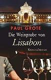 Die Weinprobe von Lissabon: Kriminalroman (Europäische-Weinkrimi-Reihe) - Paul Grote