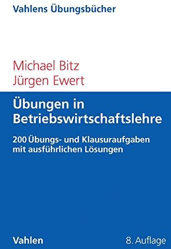 Übungen in Betriebswirtschaftslehre: Mehr als 200 Übungs- und Klausuraufgaben mit ausführlichen Lösungen