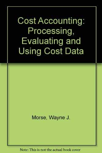 Cost Accounting: Processing, Evaluating and Using Cost Data