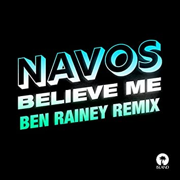 Believe Me (Ben Rainey Remix)