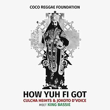 How Yuh Fi Got (feat. Culcha Heihts & Jokoto D'voice)