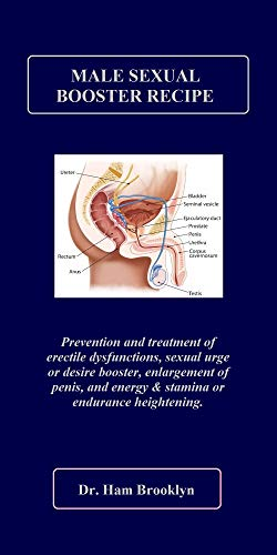 MALE SEXUAL BOOSTER RECIPE: Prevention and treatment of erectile dysfunctions, sexual urge or desire booster, enlargement of penis, and energy & stamina or endurance heightening. (English Edition)