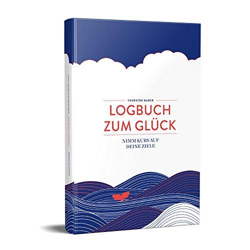 Logbuch zum Glück: Nimm Kurs auf deine Ziele