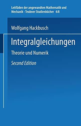 Integralgleichungen: Theorie und Numerik (Leitfäden der angewandten Mathematik und Mechanik - Teubner Studienbücher (68), Band 68)
