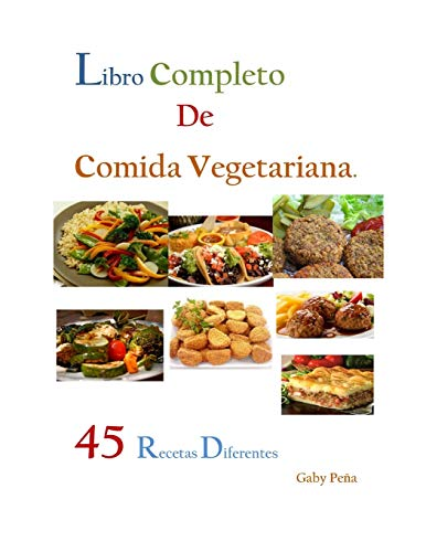 LIBRO COMPLETO DE COMIDA VEGETARIANA: 45 RECETAS DIFERENTES