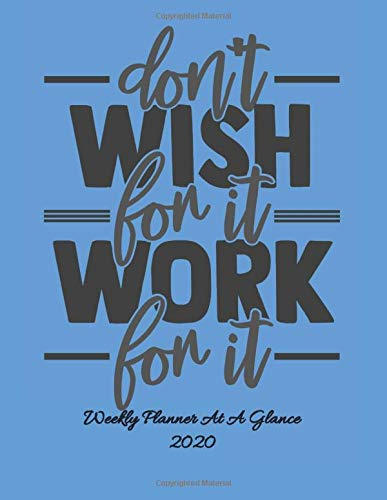 Don t wish for it, work for it.: Inspirational Weekly planner 2020. Formatted Dated Calendar With To-Do List. Great gift.