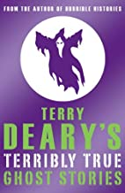 Terry Deary's Terribly True Ghost Stories (Terry Deary's Terribly True Stories) by Terry Deary (4-Sep-2006) Paperback