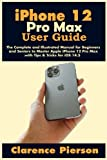 iPhone 12 Pro Max User Guide: The Complete and Illustrated Manual for Beginners and Seniors to Master Apple iPhone 12 Pro Max with Tips & Tricks for iOS 14.5