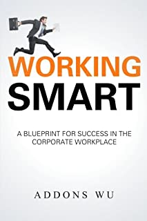 Working Smart: A Blueprint for Success in the Corporate Workplace