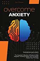 Overcome Anxiety: 2 Books in 1. The Essential Collection of Books to Stop Negative Thinking: Master Your Emotions, Master Your Thinking
